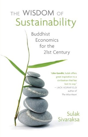 The Wisdom of Sustainability: Buddist Economics for the 21st Century