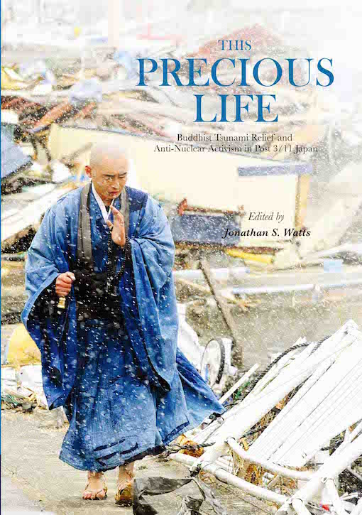 This Precious Life: Buddhist Tsunami Relief and Anti-Nuclear Activism in Post 3/11 Japan