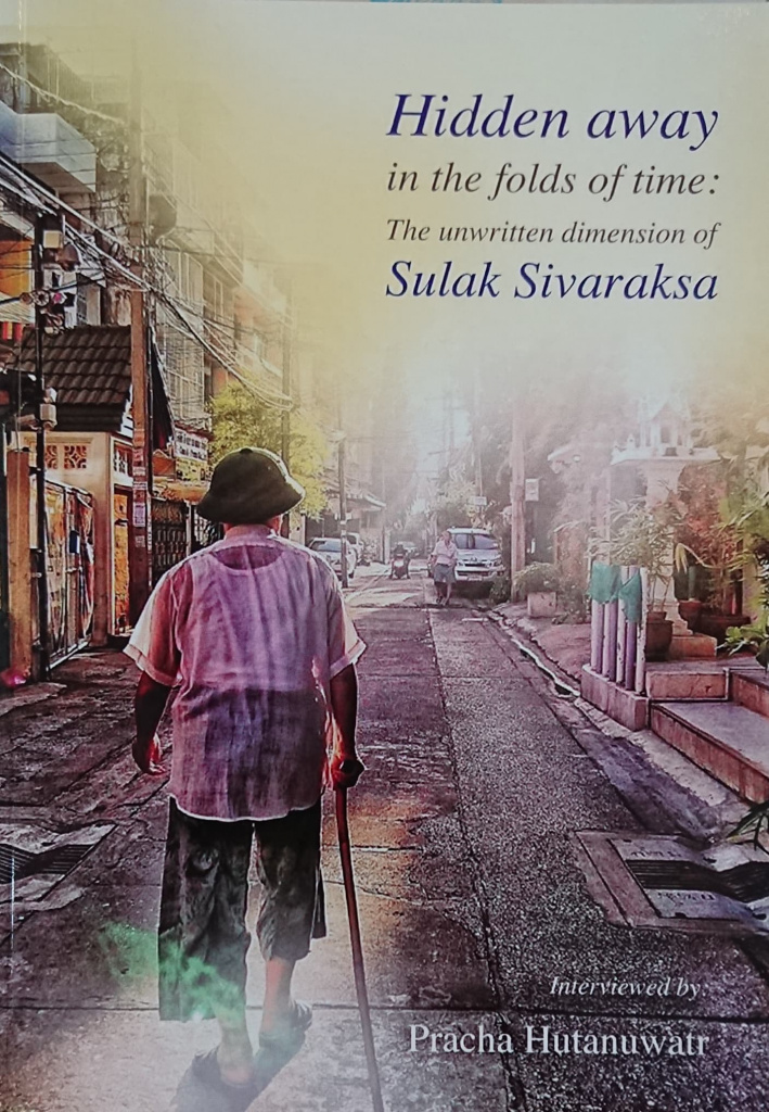 Hidden away in the folds of time : the unwritten dimension of Sulak Sivaraksa
