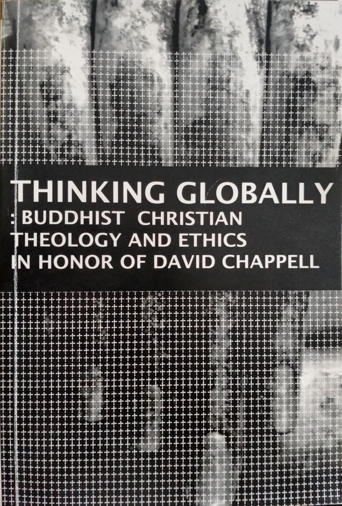 THINKING GLOBALLY : BUDDHIST CHRISTIAN THEOLOGY AND ETHICH IN HONOR OF DAVID CHAPPELL